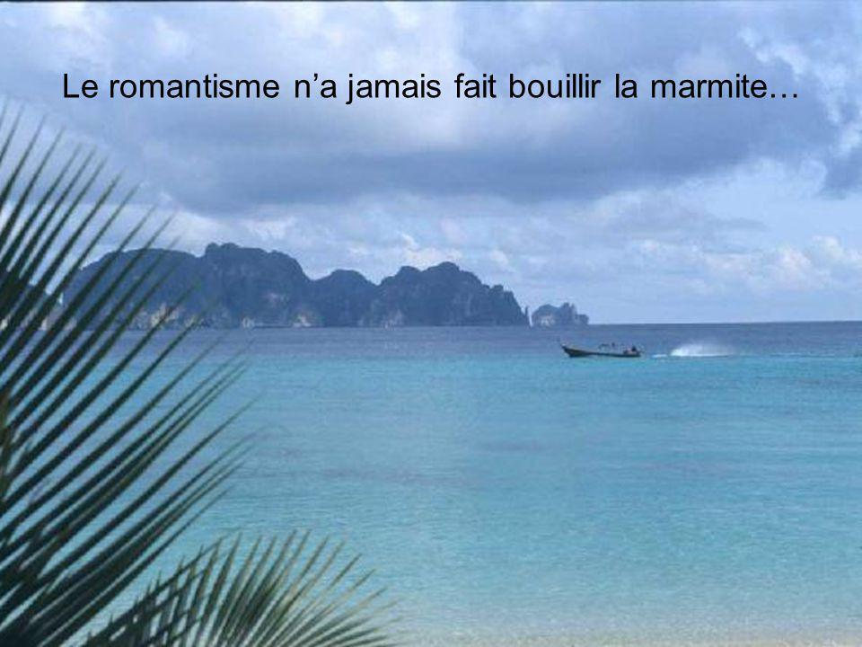 Le romantisme n'a jamais fait bouillir la marmite…