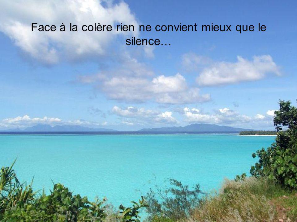 Face à la colère rien ne convient mieux que le silence…