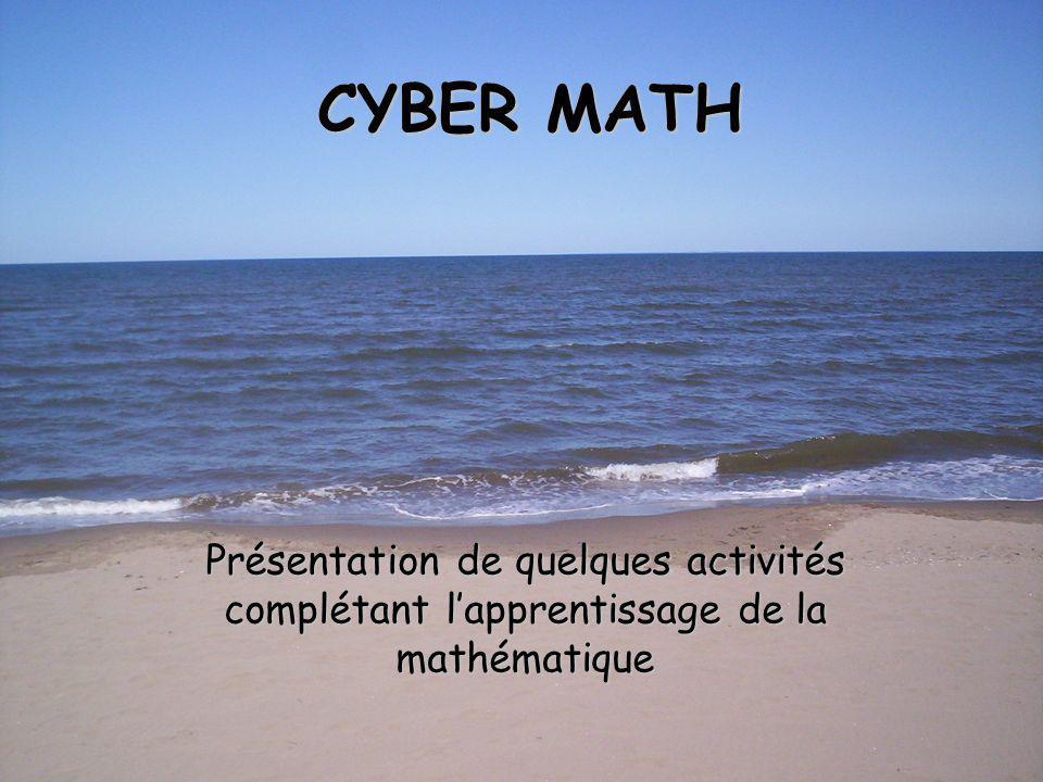CYBER MATH Présentation de quelques activités complétant l'apprentissage de la mathématique