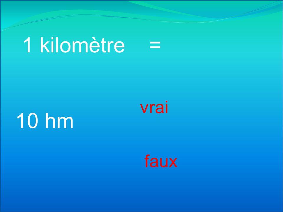 1 kilomètre = 100 m vrai faux