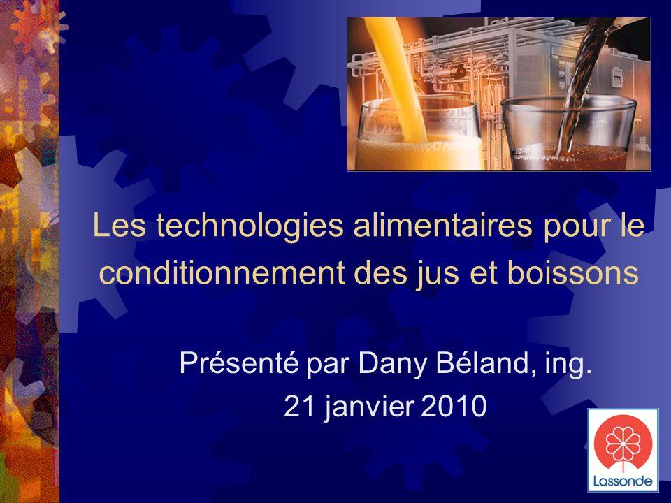 Les technologies alimentaires pour le conditionnement des jus et boissons Présenté par Dany Béland, ing.