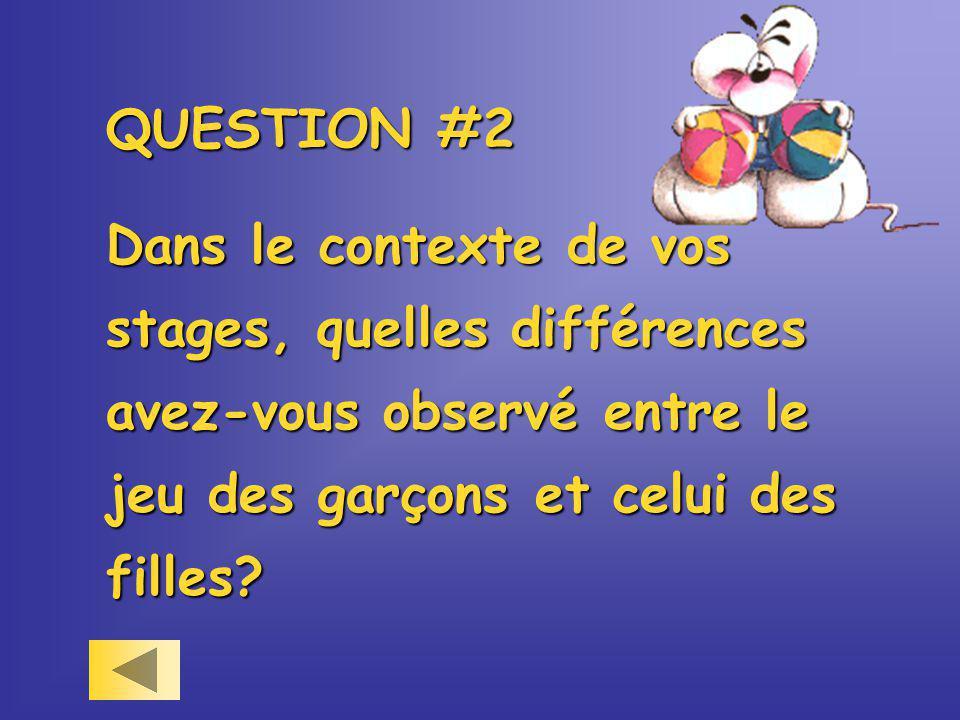 QUESTION #2 Dans le contexte de vos stages, quelles différences avez-vous observé entre le jeu des garçons et celui des filles?