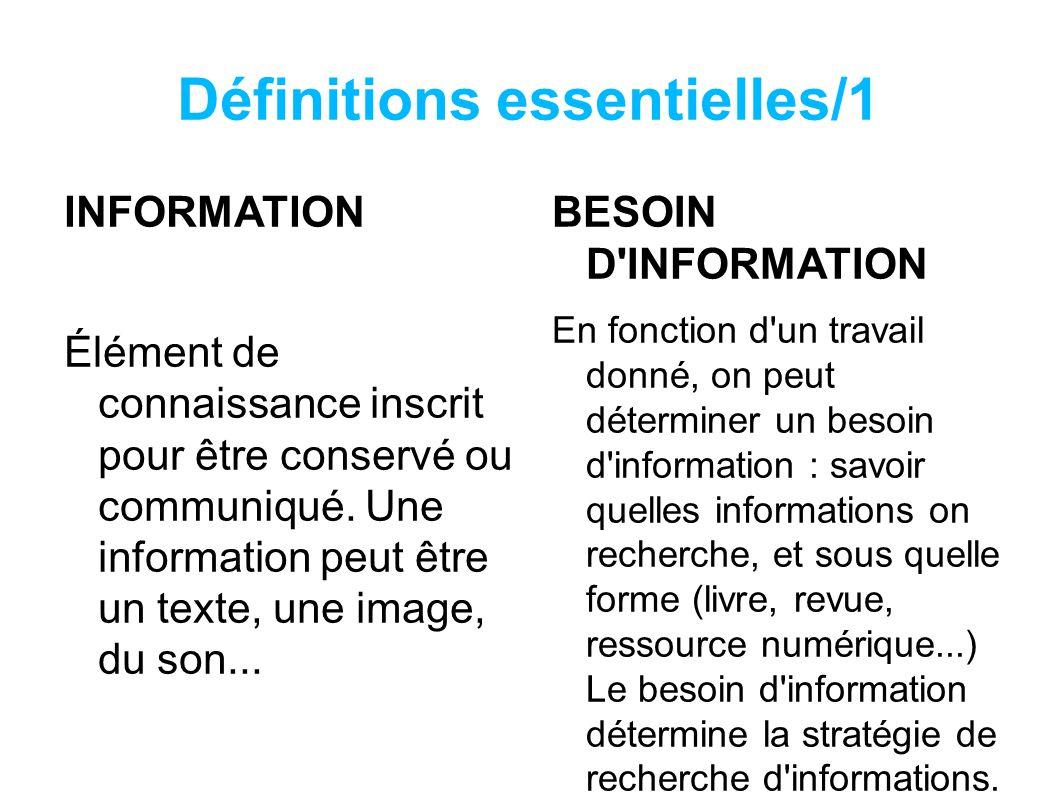 Définitions essentielles/1 INFORMATION Élément de connaissance inscrit pour être conservé ou communiqué.