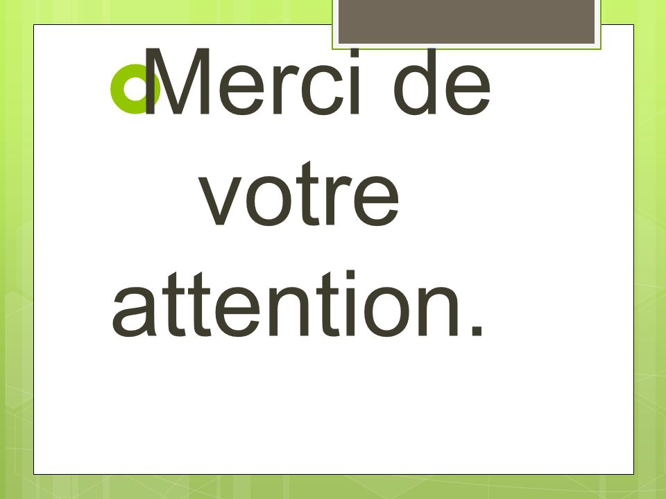  Merci de votre attention.