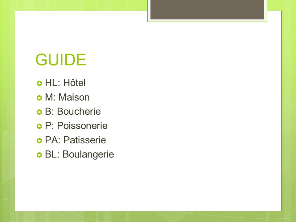 GUIDE  HL: Hôtel  M: Maison  B: Boucherie  P: Poissonerie  PA: Patisserie  BL: Boulangerie