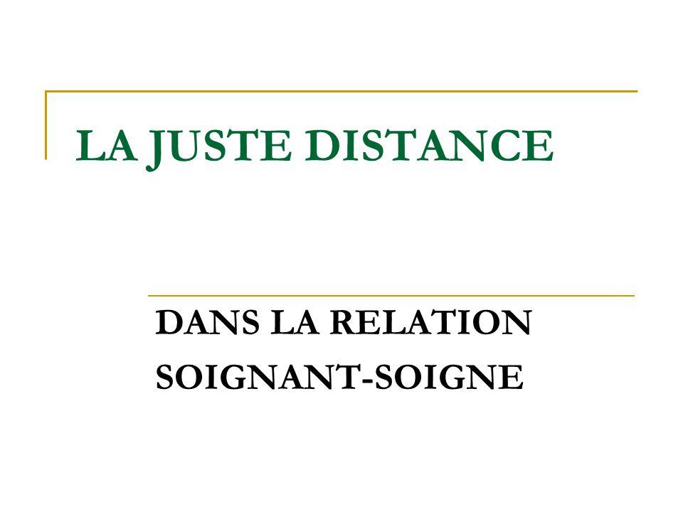 LA JUSTE DISTANCE DANS LA RELATION SOIGNANT-SOIGNE
