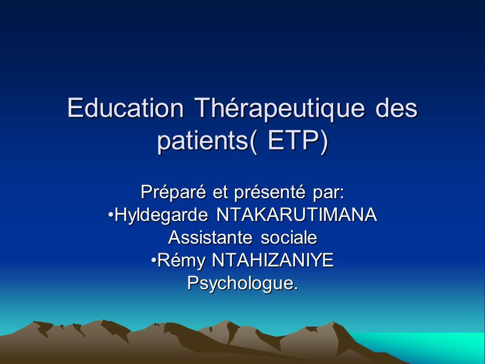 Education Thérapeutique des patients( ETP) Préparé et présenté par: Hyldegarde NTAKARUTIMANAHyldegarde NTAKARUTIMANA Assistante sociale Rémy NTAHIZANI