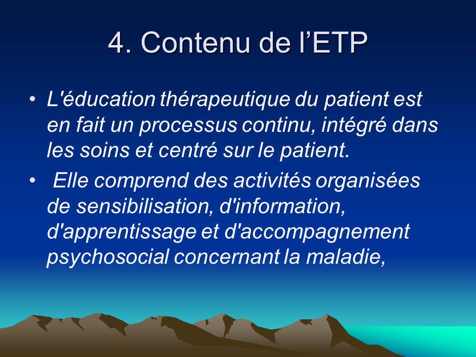 4. Contenu de l'ETP L'éducation thérapeutique du patient est en fait un processus continu, intégré dans les soins et centré sur le patient. Elle compr