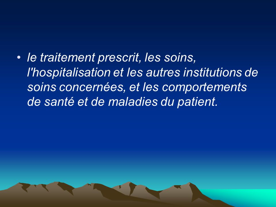 le traitement prescrit, les soins, l'hospitalisation et les autres institutions de soins concernées, et les comportements de santé et de maladies du p