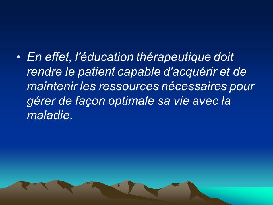 En effet, l'éducation thérapeutique doit rendre le patient capable d'acquérir et de maintenir les ressources nécessaires pour gérer de façon optimale