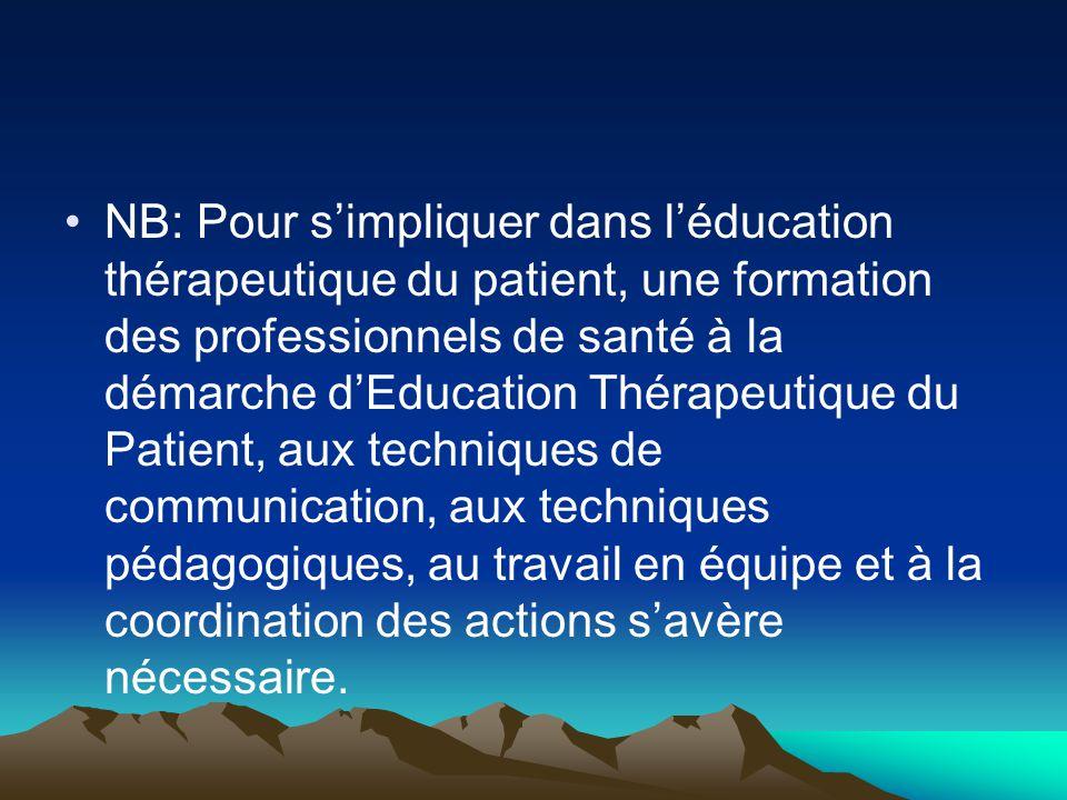 NB: Pour s'impliquer dans l'éducation thérapeutique du patient, une formation des professionnels de santé à la démarche d'Education Thérapeutique du P