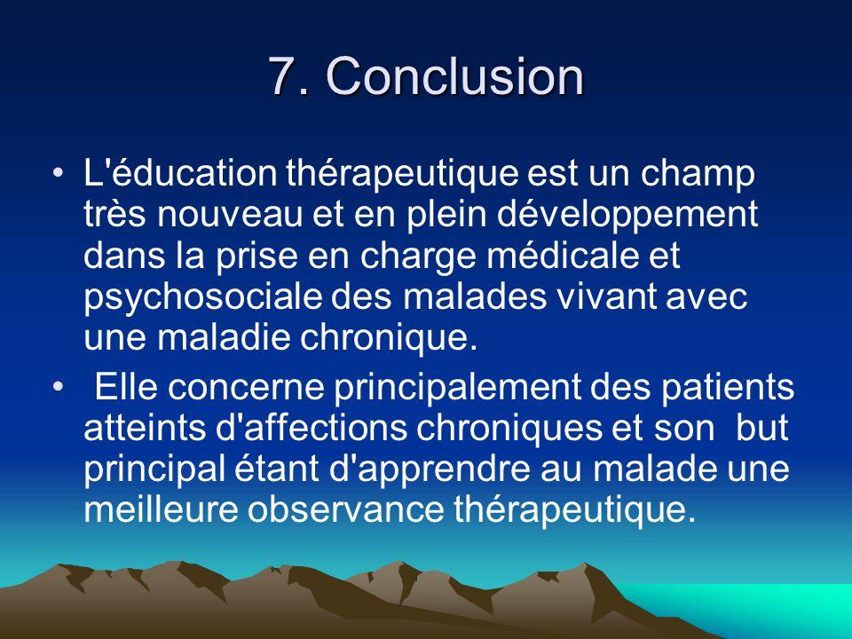 7. Conclusion L'éducation thérapeutique est un champ très nouveau et en plein développement dans la prise en charge médicale et psychosociale des mala