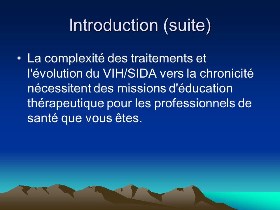 Introduction (suite) La complexité des traitements et l'évolution du VIH/SIDA vers la chronicité nécessitent des missions d'éducation thérapeutique po