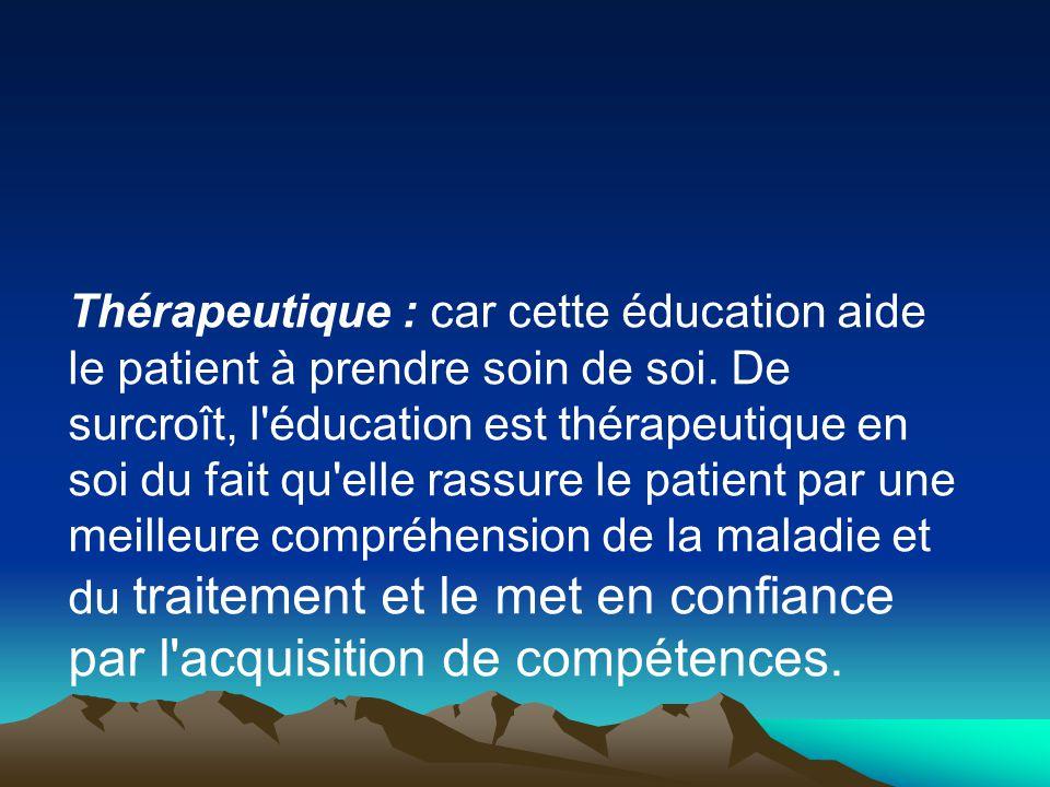 Thérapeutique : car cette éducation aide le patient à prendre soin de soi. De surcroît, l'éducation est thérapeutique en soi du fait qu'elle rassure l