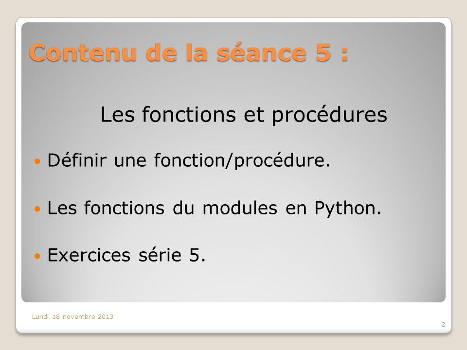 Contenu de la séance 5 : 2 Lundi 18 novembre 2013 Les fonctions et procédures Définir une fonction/procédure.