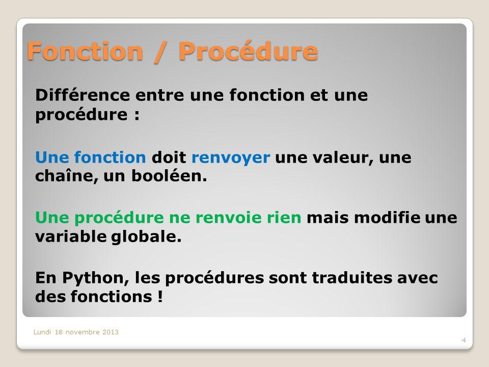Fonction / Procédure Différence entre une fonction et une procédure : Une fonction doit renvoyer une valeur, une chaîne, un booléen.