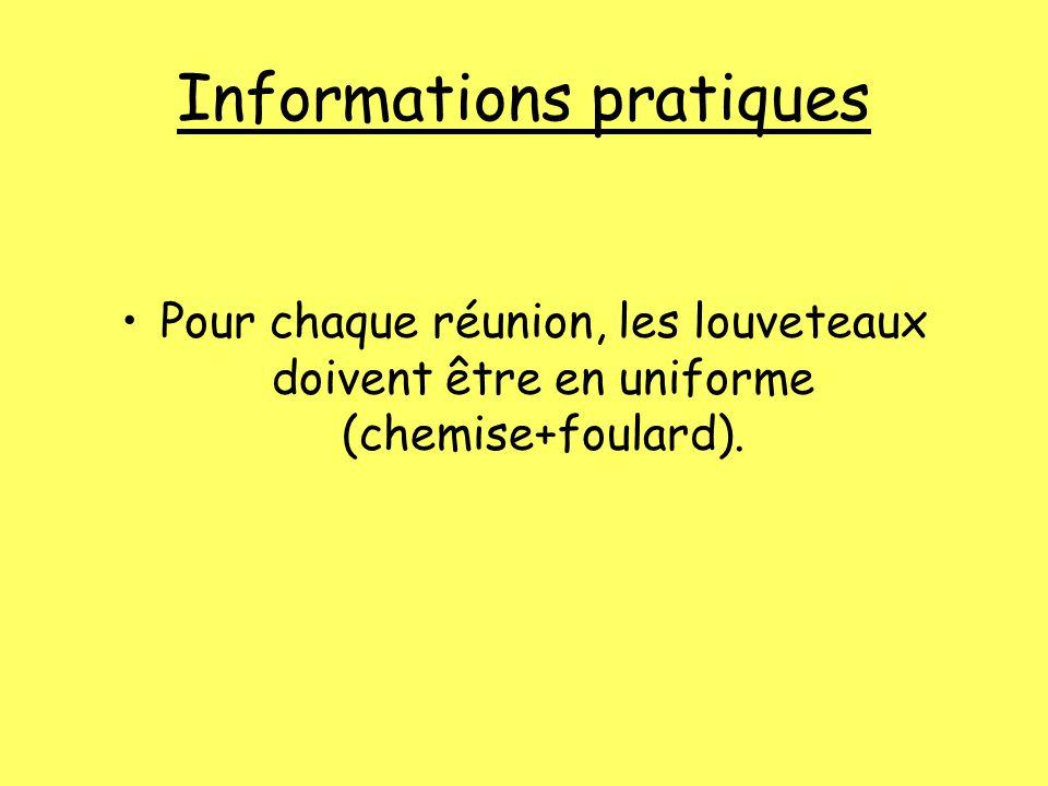 Informations pratiques Pour chaque réunion, les louveteaux doivent être en uniforme (chemise+foulard).