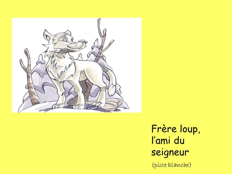Frère loup, l'ami du seigneur (piste blanche)
