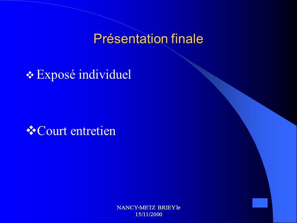 NANCY-METZ BRIEY le 15/11/2000 Approche méthodologique Approche méthodologique 1. Sujet  Les professeurs proposent les sujets  Les élèves choisissen