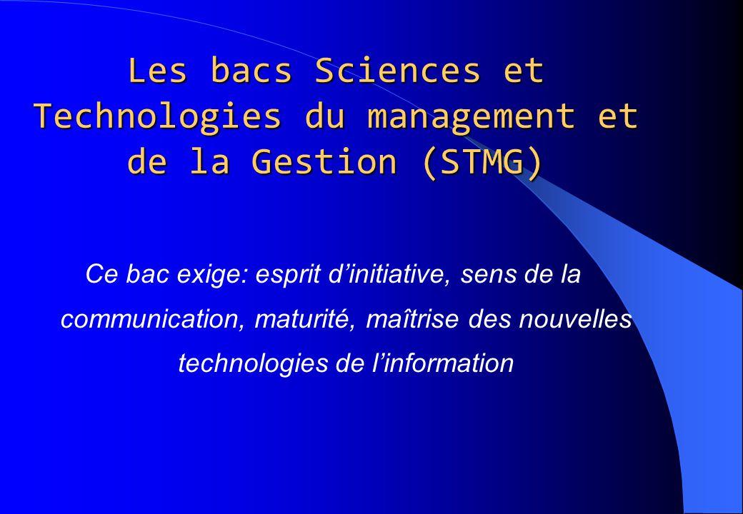 Les bacs Sciences et Technologies du management et de la Gestion (STMG) Ce bac exige: esprit d'initiative, sens de la communication, maturité, maîtris
