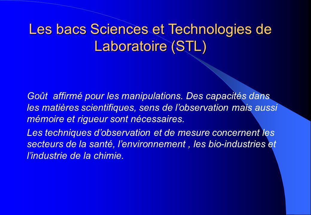 Les bacs Sciences et Technologies de Laboratoire (STL) Goût affirmé pour les manipulations. Des capacités dans les matières scientifiques, sens de l'o