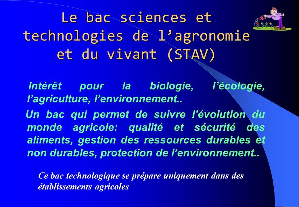 Le bac sciences et technologies de l'agronomie et du vivant (STAV) Intérêt pour la biologie, l'écologie, l'agriculture, l'environnement.. Un bac qui p