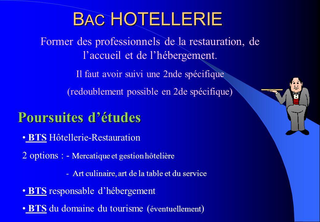 B AC HOTELLERIE Former des professionnels de la restauration, de l'accueil et de l'hébergement. Il faut avoir suivi une 2nde spécifique (redoublement