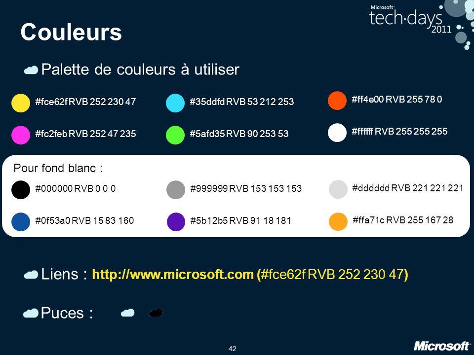 42 Couleurs Palette de couleurs à utiliser Liens : http://www.microsoft.com (#fce62f RVB 252 230 47) #fce62f RVB 252 230 47#35ddfd RVB 53 212 253 #ff4