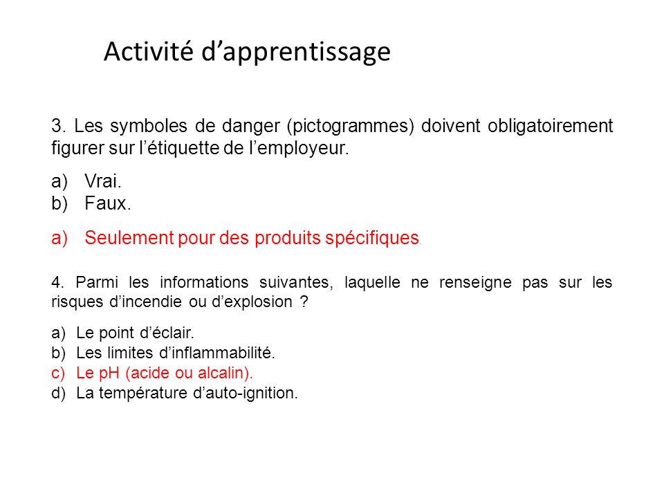 Activité d'apprentissage 3. Les symboles de danger (pictogrammes) doivent obligatoirement figurer sur l'étiquette de l'employeur. a)Vrai. b)Faux. a)Se
