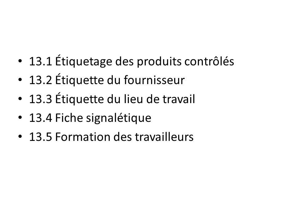 13.1 Étiquetage des produits contrôlés 13.2 Étiquette du fournisseur 13.3 Étiquette du lieu de travail 13.4 Fiche signalétique 13.5 Formation des trav