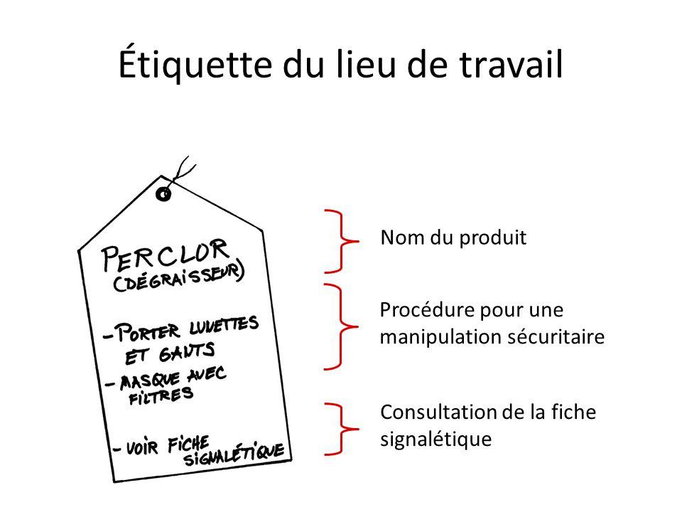 Étiquette du lieu de travail Nom du produit Procédure pour une manipulation sécuritaire Consultation de la fiche signalétique