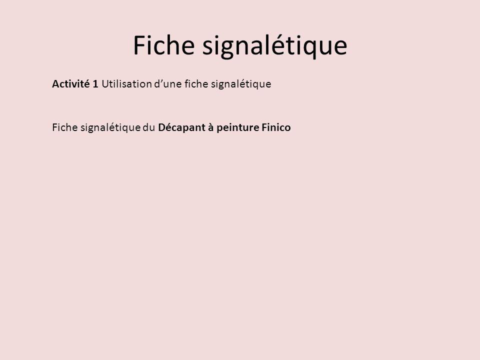 Fiche signalétique Activité 1 Utilisation d'une fiche signalétique Fiche signalétique du Décapant à peinture Finico