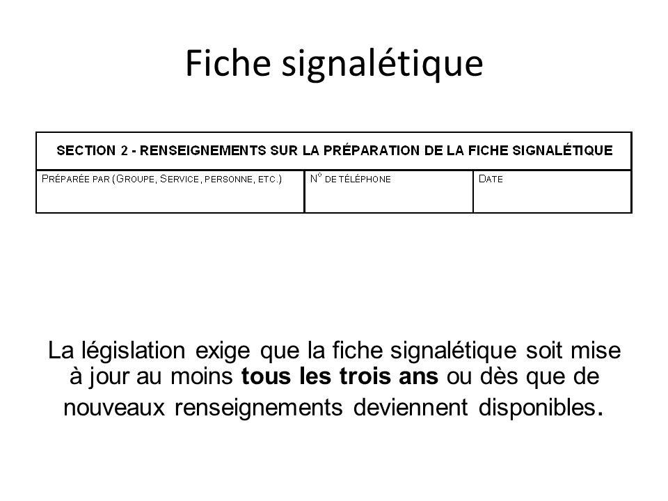 Fiche signalétique La législation exige que la fiche signalétique soit mise à jour au moins tous les trois ans ou dès que de nouveaux renseignements d