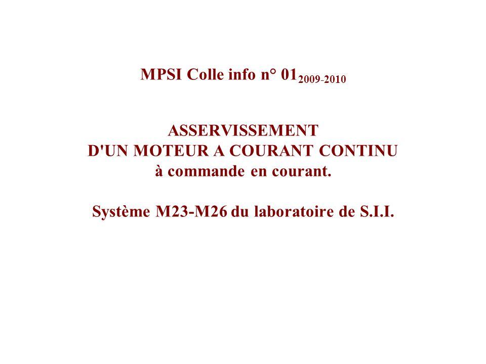 MPSI Colle info n° 01 2009-2010 ASSERVISSEMENT D'UN MOTEUR A COURANT CONTINU à commande en courant. Système M23-M26 du laboratoire de S.I.I.