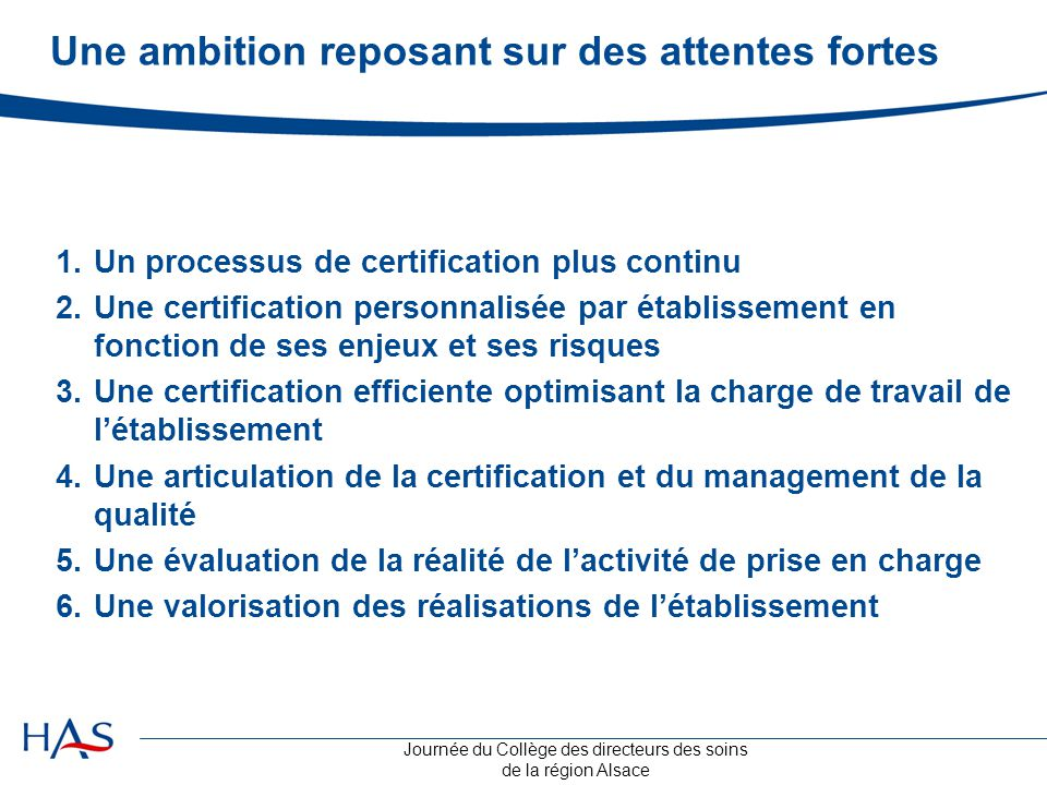 Journée du Collège des directeurs des soins de la région Alsace Une ambition reposant sur des attentes fortes 1.Un processus de certification plus con