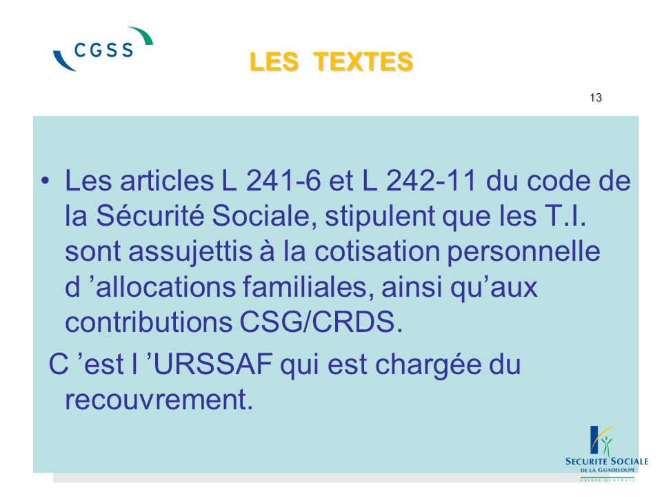 LES TEXTES 13 Les articles L 241-6 et L 242-11 du code de la Sécurité Sociale, stipulent que les T.I. sont assujettis à la cotisation personnelle d 'a