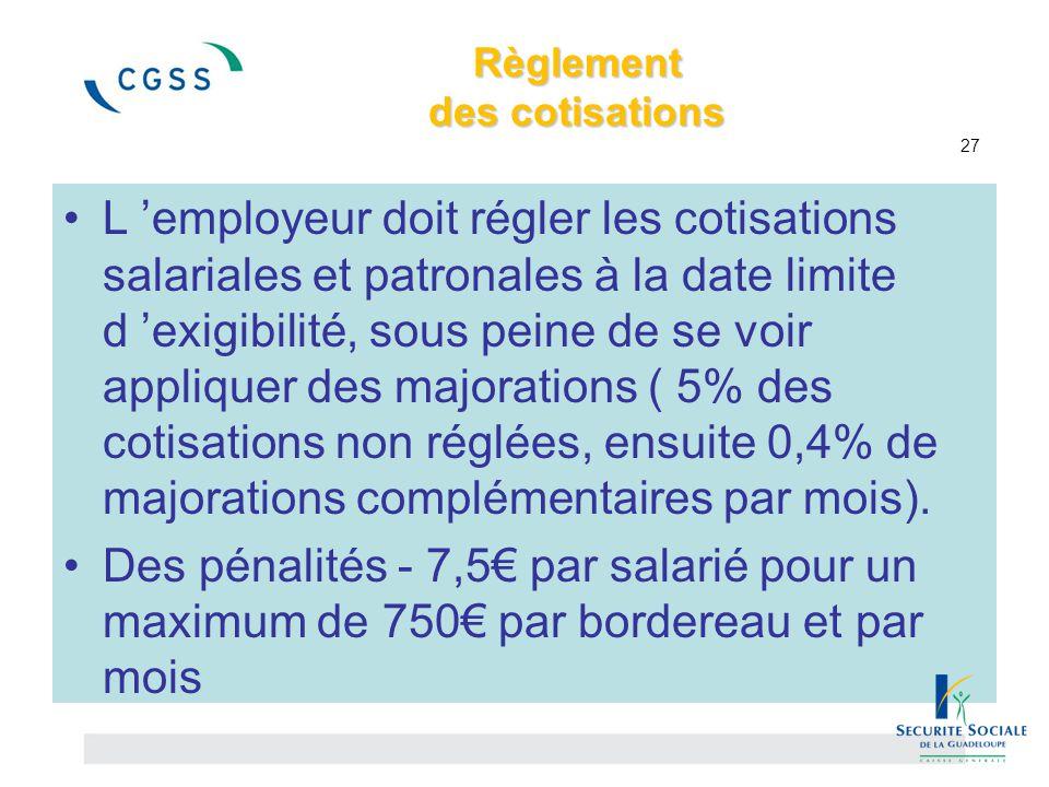 Règlement des cotisations Règlement des cotisations 27 L 'employeur doit régler les cotisations salariales et patronales à la date limite d 'exigibili