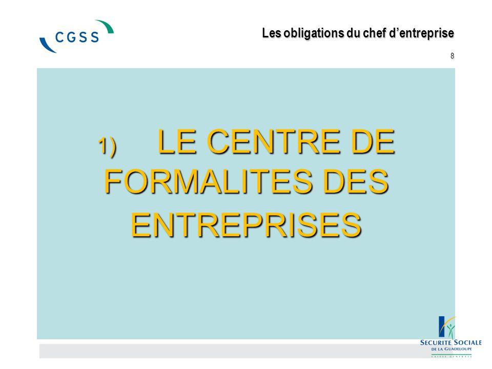 1) LE CENTRE DE FORMALITES DES ENTREPRISES 1) LE CENTRE DE FORMALITES DES ENTREPRISES Les obligations du chef d'entreprise 8