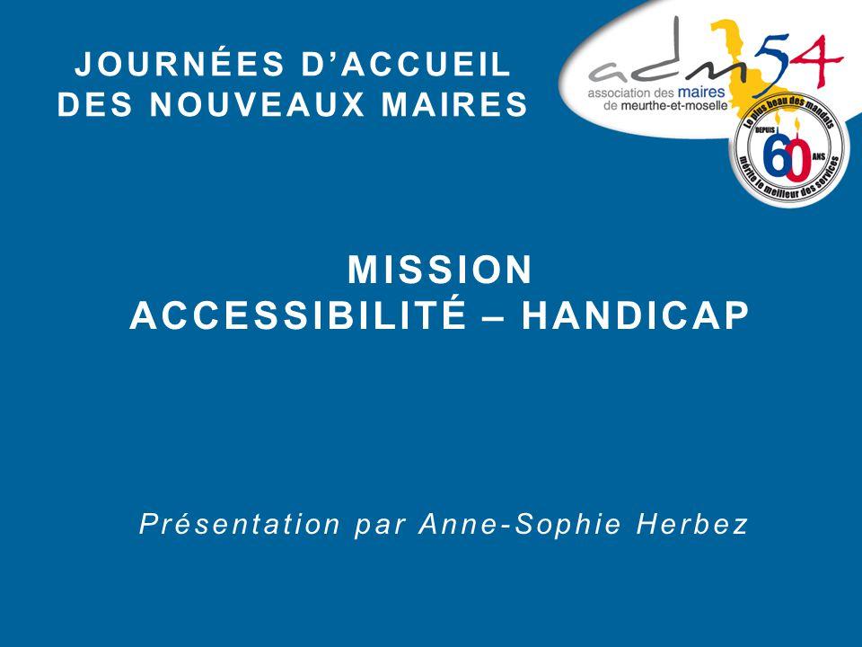 JOURNÉES D'ACCUEIL DES NOUVEAUX MAIRES MISSION ACCESSIBILITÉ – HANDICAP Présentation par Anne-Sophie Herbez