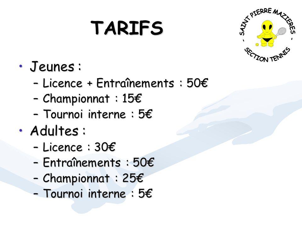 TARIFS Jeunes :Jeunes : –Licence + Entraînements : 50€ –Championnat : 15€ –Tournoi interne : 5€ Adultes :Adultes : –Licence : 30€ –Entraînements : 50€ –Championnat : 25€ –Tournoi interne : 5€