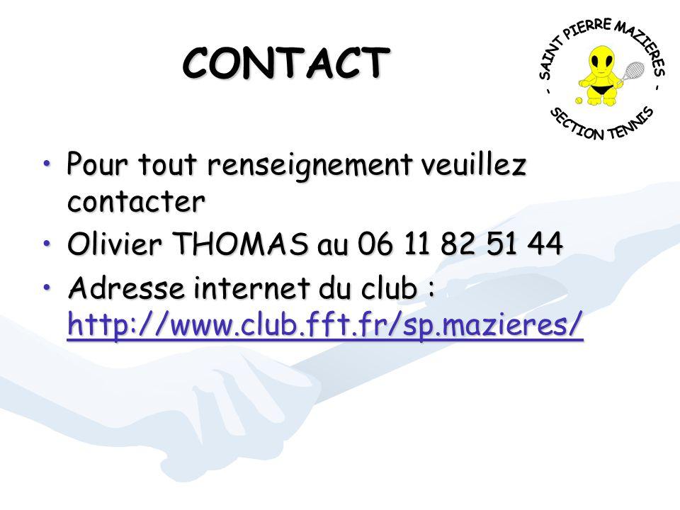 CONTACT Pour tout renseignement veuillez contacterPour tout renseignement veuillez contacter Olivier THOMAS au 06 11 82 51 44Olivier THOMAS au 06 11 82 51 44 Adresse internet du club : http://www.club.fft.fr/sp.mazieres/Adresse internet du club : http://www.club.fft.fr/sp.mazieres/ http://www.club.fft.fr/sp.mazieres/