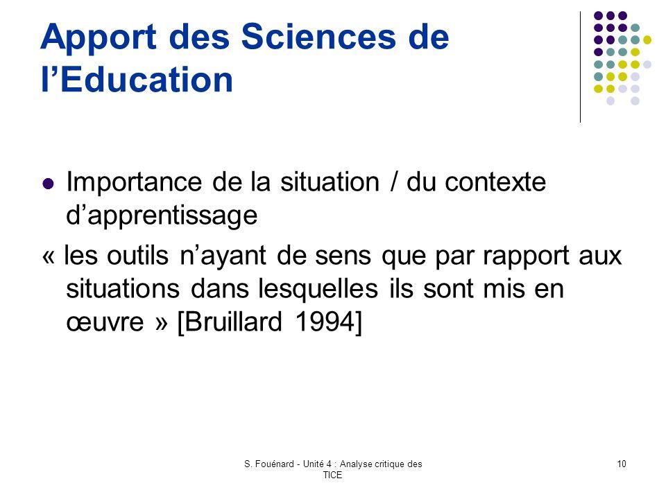 S. Fouénard - Unité 4 : Analyse critique des TICE 10 Apport des Sciences de l'Education Importance de la situation / du contexte d'apprentissage « les