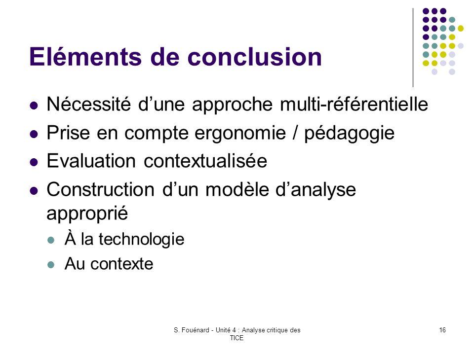S. Fouénard - Unité 4 : Analyse critique des TICE 16 Eléments de conclusion Nécessité d'une approche multi-référentielle Prise en compte ergonomie / p