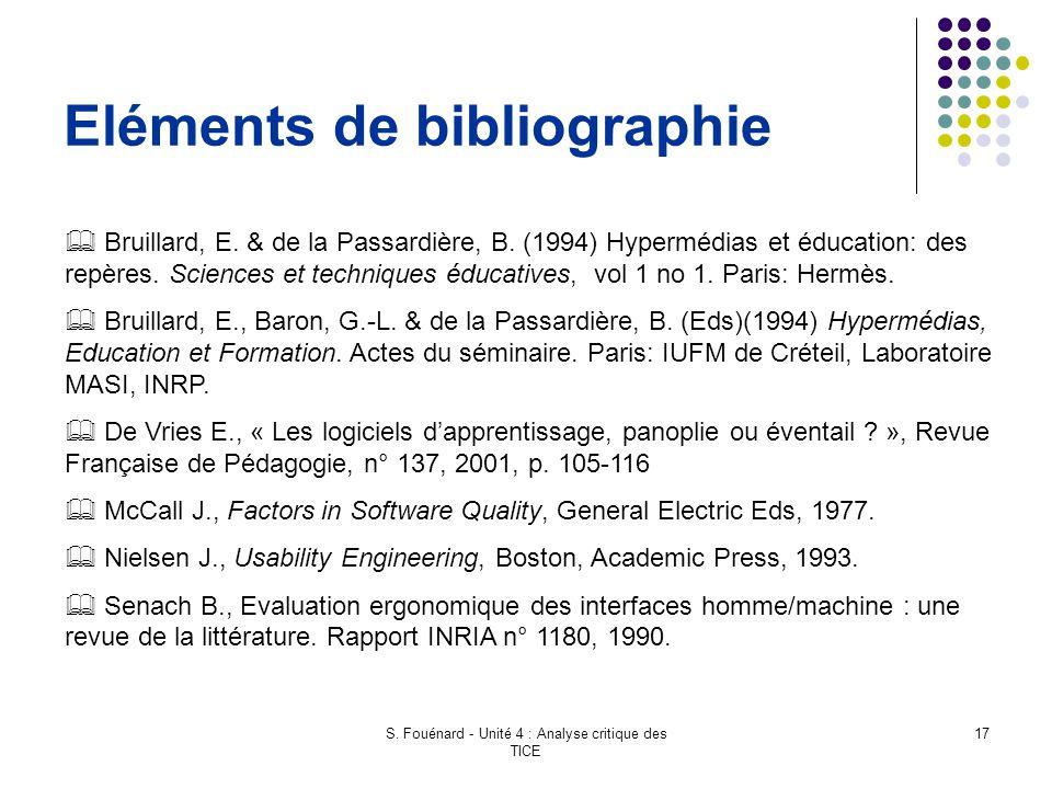 S. Fouénard - Unité 4 : Analyse critique des TICE 17 Eléments de bibliographie  Bruillard, E. & de la Passardière, B. (1994) Hypermédias et éducation