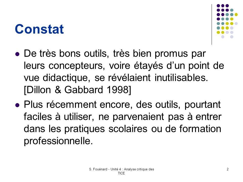 S. Fouénard - Unité 4 : Analyse critique des TICE 2 Constat De très bons outils, très bien promus par leurs concepteurs, voire étayés d'un point de vu