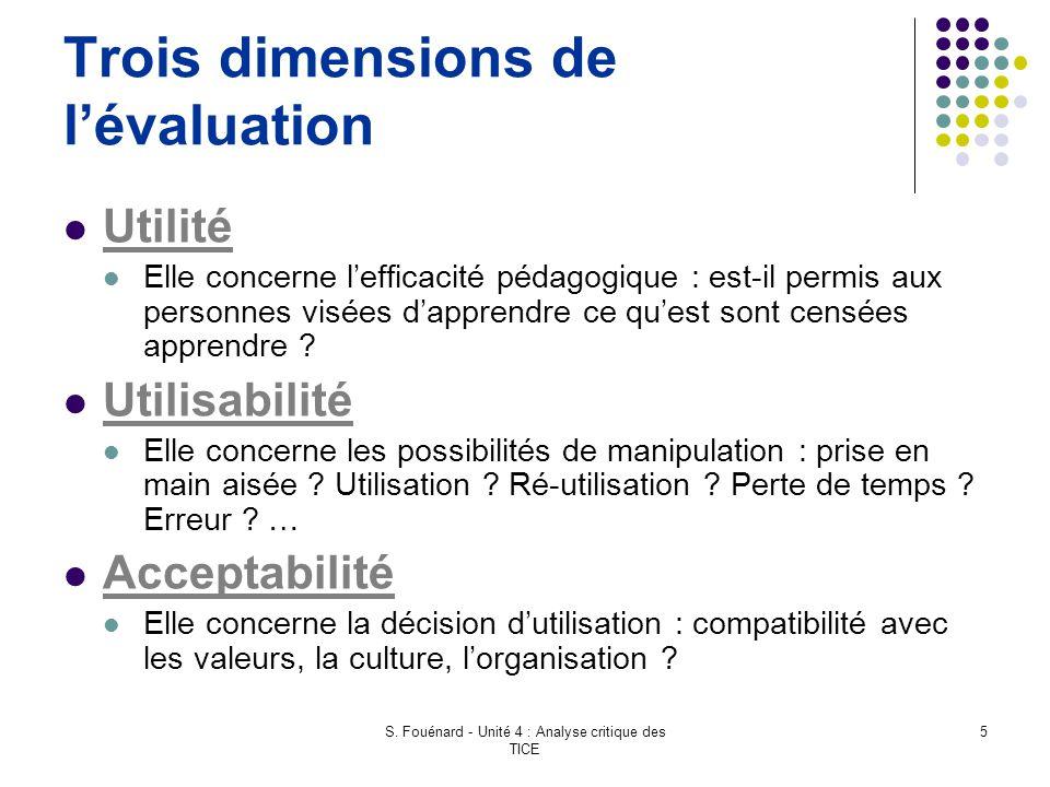 S. Fouénard - Unité 4 : Analyse critique des TICE 5 Trois dimensions de l'évaluation Utilité Elle concerne l'efficacité pédagogique : est-il permis au