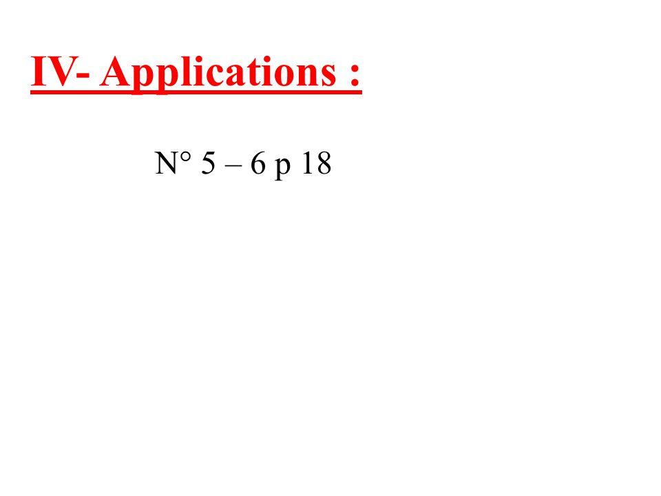 IV- Applications : N° 5 – 6 p 18