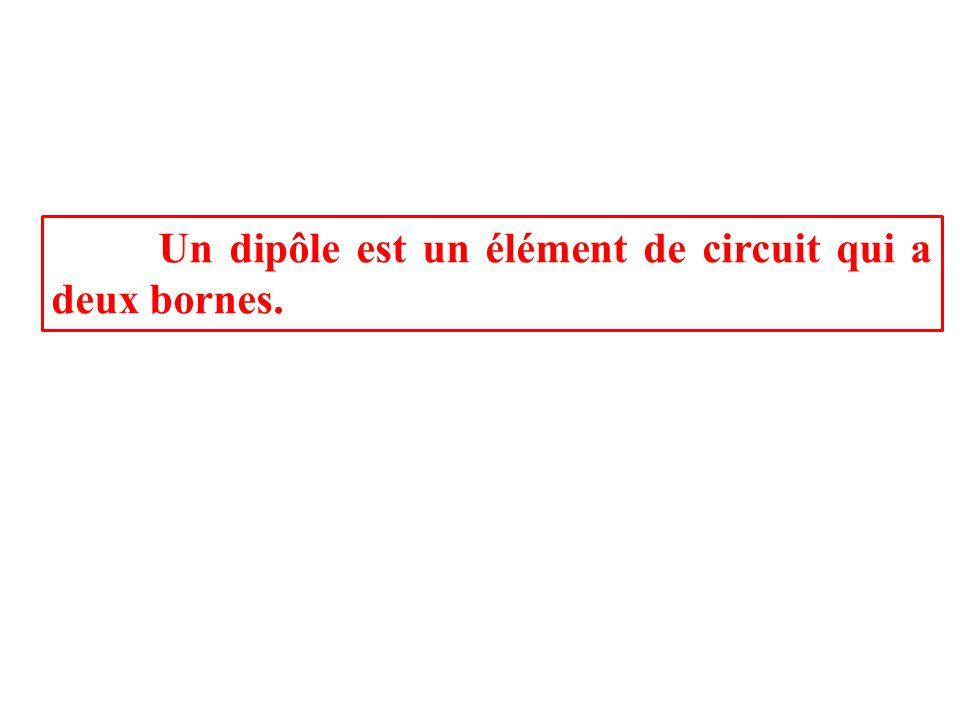 Un dipôle est un élément de circuit qui a deux bornes.