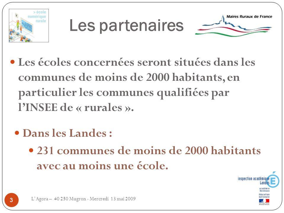 Les partenaires L'Agora – 40 250 Mugron - Mercredi 13 mai 2009 3 Les écoles concernées seront situées dans les communes de moins de 2000 habitants, en particulier les communes qualifiées par l'INSEE de « rurales ».