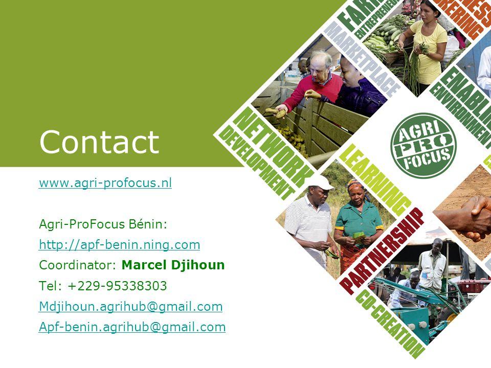 Contact www.agri-profocus.nl Agri-ProFocus Bénin: http://apf-benin.ning.com Coordinator: Marcel Djihoun Tel: +229-95338303 Mdjihoun.agrihub@gmail.com